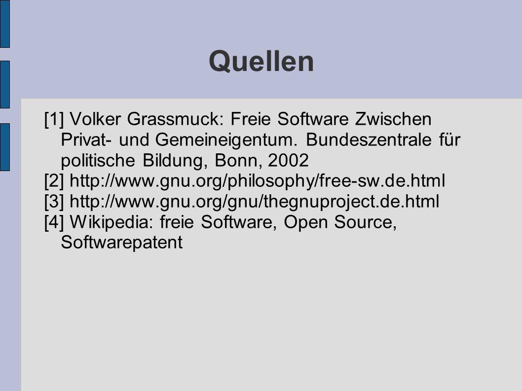 Quellen [1] Volker Grassmuck: Freie Software Zwischen Privat- und Gemeineigentum. Bundeszentrale für politische Bildung, Bonn, 2002.